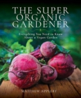 The Super Organic Gardener : Everything You Need to Know About a Vegan Garden - Book