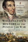 Wellington's History of the Peninsular War : Battling Napoleon in Iberia 1808-1814 - Book