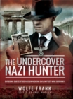 The Undercover Nazi Hunter : Exposing Subterfuge and Unmasking Evil in Post-War Germany - eBook