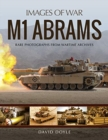 M1 Abrams : Rare Photographs from Wartime Archives - Book