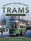 Britain's Second Hand Trams : An Historic Overview - Book