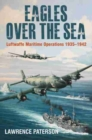 Eagles over the Sea : Luftwaffe Maritime Operations 1939-1942 - Book