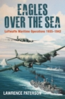 Eagles over the Sea 1935-1942 : A History of Luftwaffe Maritime Operations - eBook