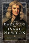 The Dark Side of Isaac Newton : Science's Greatest Fraud? - Book