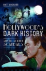 Hollywood's Dark History : Silver Screen Scandals - Book