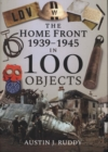 The Home Front 1939-1945 in 100 Objects - Book