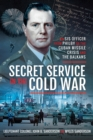 Secret Service in the Cold War : An SIS Officer from Philby to the Cuban Missile Crisis and the Balkans - eBook