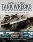 Tank Wrecks of the Western Front 1940-1945 : Rare Photographs for Wartime Archives - Book