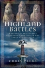 The Highland Battles : Warfare on Scotland's Northern Frontier in the Early Middle Ages - Book