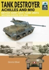 Tank Destroyer : Achilles and M10, British Army Anti-Tank Units, Western Europe, 1944-1945 - Book