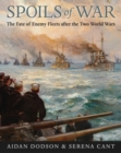 Spoils of War : The Fate of Enemy Fleets after the Two World Wars - Book