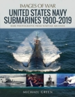 United States Navy Submarines 1900-2019 : Rare Photographs from Wartime Archives - Book