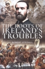 Ireland's Troubles : Roots of a Nation's Conflict - Book