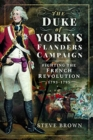 The Duke of York's Flanders Campaign : Fighting the French Revolution 1793-1795 - Book