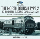 The North British Type 2 Bo-Bo Diesel-Electric Classes 21 & 29 : Design, Development and Demise - Book