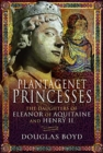 Plantagenet Princesses : The Daughters of Eleanor of Aquitaine and Henry II - Book
