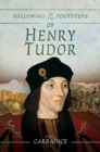 Following in the Footsteps of Henry Tudor : A Historical Guide from Pembroke to Bosworth - Book