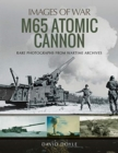 M65 Atomic Cannon : Rare Photographs from Wartime Archives - Book