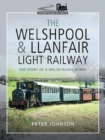 The Welshpool & Llanfair Light Railway : The Story of a Welsh Rural Byway - Book