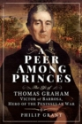 A Peer among Princes : The Life of Thomas Graham, Victor of Barrosa, Hero of the Peninsular War - Book