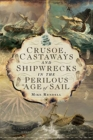Crusoe, Castaways and Shipwrecks in the Perilous Age of Sail - Book