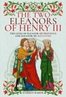 The Two Eleanors of Henry III : The Lives of Eleanor of Provence and Eleanor de Montfort - Book