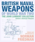British Naval Weapons of World War Two : The John Lambert Collection, Volume I: Destroyer Weapons - Book