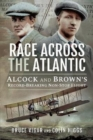 Race Across the Atlantic : Alcock and Brown's Record-Breaking Non-Stop Flight - Book