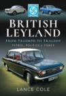 British Leyland : From Triumph to Tragedy. Petrol, Politics and Power - Book