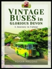 Vintage Buses in Glorious Devon : A Journey in Colour - Book