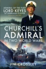 Churchill's Admiral in Two World Wars : Admiral of the Fleet Lord Keyes of Zeebrugge and Dover GCB KCVO CMG DSO - Book