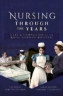 Nursing Through the Years : Care and Compassion at the Royal London Hospital - Book