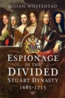 Espionage in the Divided Stuart Dynasty : 1685-1715 - Book