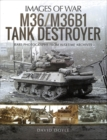 M36/M36B1 Tank Destroyer : Rare Photographs from Wartime Archives - Book