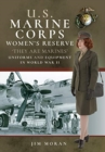 US Marine Corps Women's Reserve :  They Are Marines': Uniforms and Equipment in World War II - Book