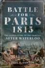 Battle for Paris 1815 : The Untold Story of the Fighting after Waterloo - Book