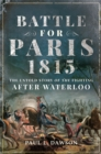 Battle for Paris 1815 : The Untold Story of the Fighting After Waterloo - eBook