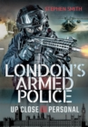 London's Armed Police : Up Close and Personal - eBook
