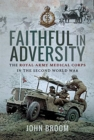 Faithful in Adversity : The Royal Army Medical Corps in the Second World War - Book