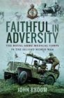 Faithful in Adversity : The Royal Army Medical Corps in the Second World War - eBook
