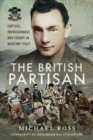 The British Partisan : Capture, Imprisonment and Escape in Wartime Italy - Book
