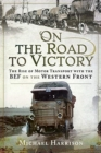 On the Road to Victory : The Rise of Motor Transport with the BEF on the Western Front - Book
