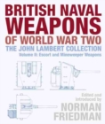 British Naval Weapons of World War Two : The John Lambert Collection, Volume II: Escort and Minesweeper Weapons - Book