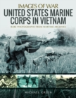 United States Marine Corps in Vietnam : Rare Photographs from Wartime Archives - Book