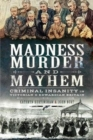 Madness, Murder and Mayhem : Criminal Insanity in Victorian and Edwardian Britain - Book
