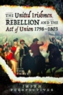 The United Irishmen, Rebellion and the Act of Union, 1798-1803 - Book