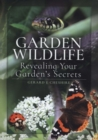 Garden Wildlife : Revealing Your Garden's Secrets - Book