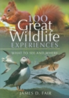 100 Great Wildlife Experiences : What to See and Where - Book