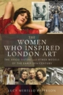 The Women Who Inspired London Art : The Avico Sisters and Other Models of the Early 20th Century - Book