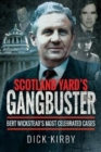 Scotland Yard's Gangbuster : Bert Wickstead's Most Celebrated Cases - Book